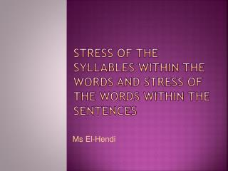STRESS  OF THE SYLLABLEs within the words  AND STRESS  of the  WORD s within the  SENTENCE s