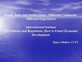 Brazil, India and South Africa - Different Continents, Different Experiences  International Seminar FDI Policies and Reg