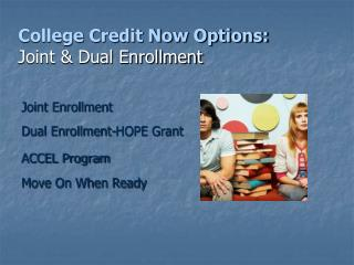 College Credit Now Options: Joint & Dual Enrollment