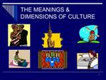 THE MEANINGS  DIMENSIONS OF CULTURE