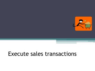 Execute sales transactions