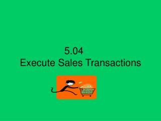 5.04	 Execute Sales Transactions