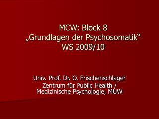 MCW: Block 8  Grundlagen der Psychosomatik  WS 2009