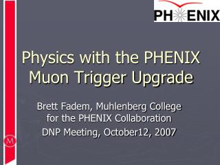 Physics with the PHENIX Muon Trigger Upgrade