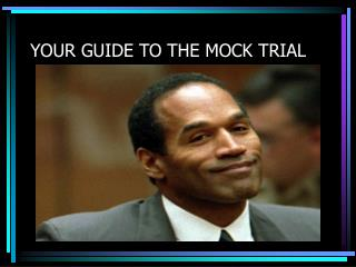 YOUR GUIDE TO THE MOCK TRIAL