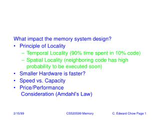 What impact the memory system design Principle of Locality Temporal Locality 90 time spent in 10 code Spatial Locality n