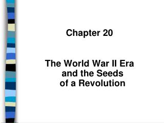 Chapter 20 The World War II Era  and the Seeds  of a Revolution