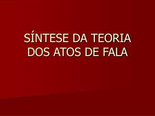 SÍNTESE DA TEORIA DOS ATOS DE FALA