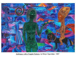 Soliloquy: Life's Fragile Fictions , by  Moyo Ogundipe, 1997