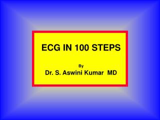 ECG IN 100 STEPS By Dr. S. Aswini Kumar  MD