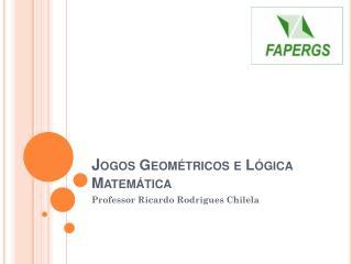J ogos Geométricos e Lógica Matemática
