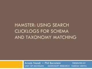 HAMSTER: Using Search  Clicklogs  for Schema and Taxonomy Matching