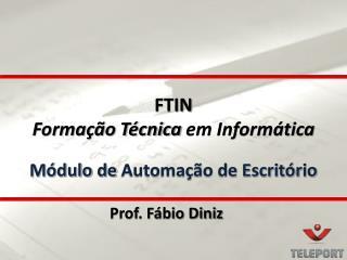 FTIN Forma��o T�cnica  em Inform�tica M�dulo  de  Automa��o de Escrit�rio