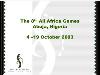 The 8 th  All Africa Games  Abuja, Nigeria 4 –19 October 2003