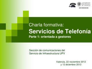 Charla formativa: Servicios de Telefon�a Parte 1: orientada a gestores