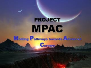 PROJECT MPAC M olding  P athways towards  A dvanced  C areers