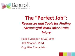 "The ""Perfect Job"":  Resources and Tools for Finding Meaningful Work after Brain Injury"