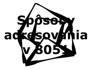Spôsoby adresovania v 8051