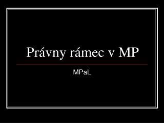 Právny rámec v MP