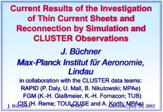 J. Büchner Max-Planck Institut für Aeronomie, Lindau in collaboration with the CLUSTER data teams: