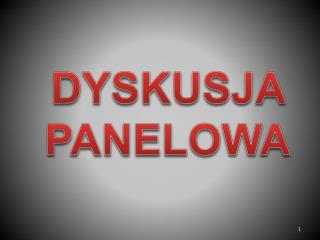 DYSKUSJA  PANELOWA