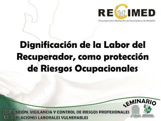 Dignificaci�n de la Labor del Recuperador, como protecci�n de Riesgos Ocupacionales