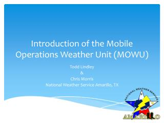 Introduction of the  Mobile Operations Weather Unit (MOWU)