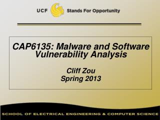 CAP6135: Malware and Software Vulnerability Analysis   Cliff Zou Spring 2013