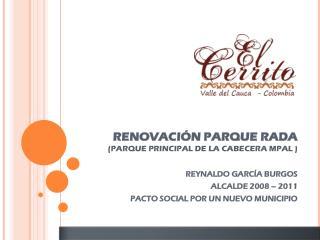 RENOVACI�N PARQUE RADA  (PARQUE PRINCIPAL DE LA CABECERA MPAL )