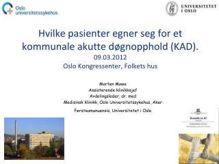 Morten Mowe Assisterende klinikksjef Avdelingsleder, dr. med