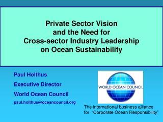 Paul Holthus     Executive Director World Ocean Council paul.holthus@oceancouncil