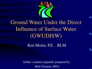 Ground Water Under the Direct Influence of Surface Water (GWUDISW)