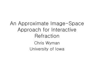 An Approximate Image-Space Approach for Interactive Refraction