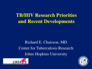 Richard E. Chaisson, MD Center for Tuberculosis Research Johns Hopkins University