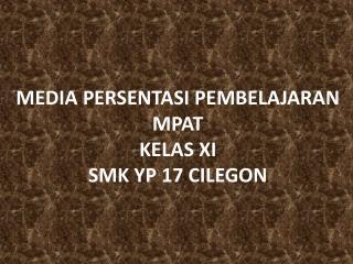 MEDIA PERSENTASI PEMBELAJARAN MPAT KELAS XI  SMK YP 17 CILEGON