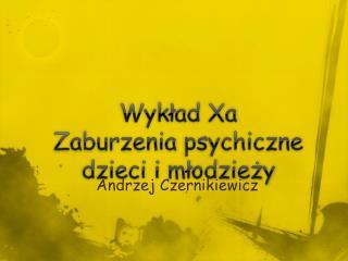 Wykład  Xa Zaburzenia  psychiczne dzieci i młodzieży