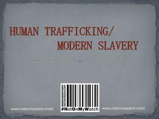 HUMAN TRAFFICKING/ MODERN SLAVERY