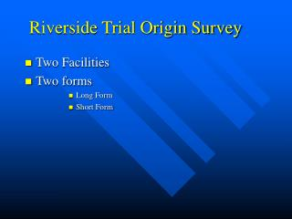Riverside Trial Origin Survey