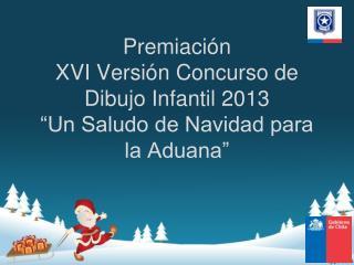 """Premiación  XVI Versión Concurso de Dibujo Infantil 2013 """"Un Saludo de Navidad para la Aduana"""""""