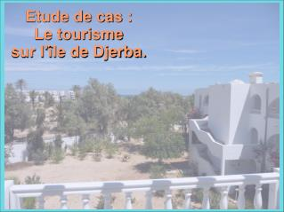 Etude de cas : Le tourisme sur l'île de Djerba.