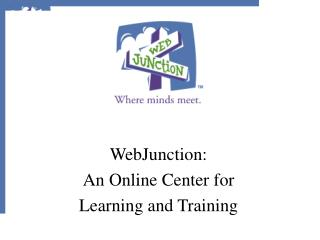 WebJunction: An Online Center for  Learning and Training