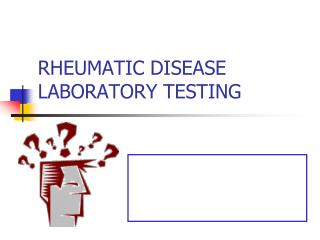 RHEUMATIC DISEASE LABORATORY TESTING