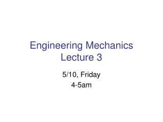 Engineering Mechanics Lecture 3