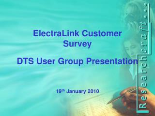 ElectraLink Customer Survey DTS User Group Presentation 19 th  January 2010