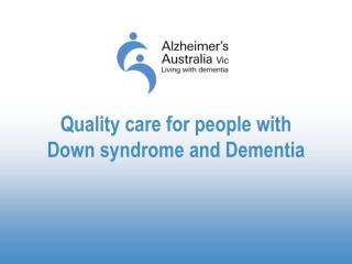 Quality care for people with  Down syndrome and Dementia