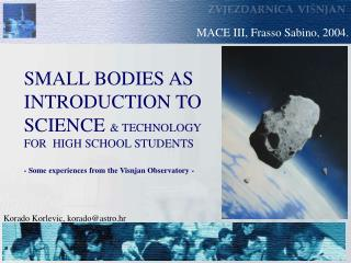 SMALL BODIES AS  INTRODUCTION TO  SCIENCE  & TECHNOLOGY  FOR  HIGH SCHOOL STUDENTS
