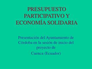 PRESUPUESTO PARTICIPATIVO Y ECONOM�A SOLIDARIA