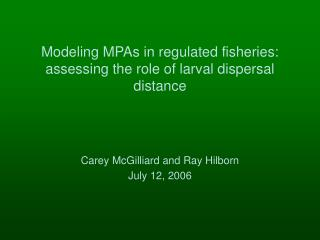 Modeling MPAs in regulated fisheries: assessing the role of larval dispersal distance