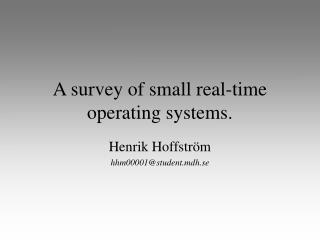 A survey of small real-time operating systems.