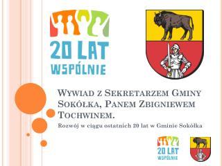 Wywiad z Sekretarzem Gminy Sokółka, Panem Zbigniewem  Tochwinem .